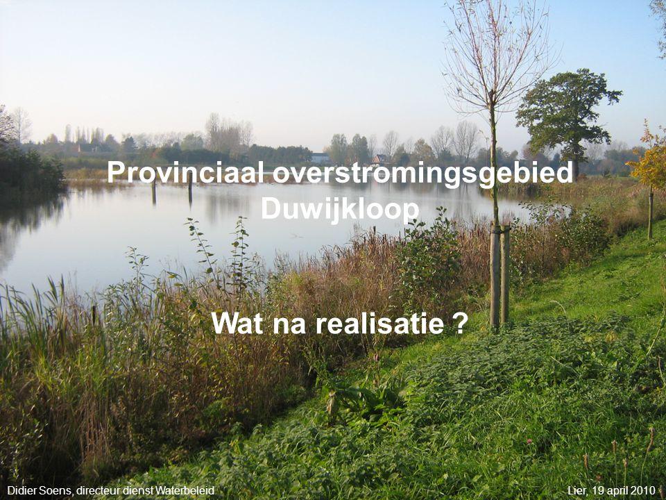 Departement Leefmilieu Dienst Waterbeleid19 april 2010 Provinciaal overstromingsgebied Duwijkloop Didier Soens, directeur dienst WaterbeleidLier, 19 april 2010 Wat na realisatie