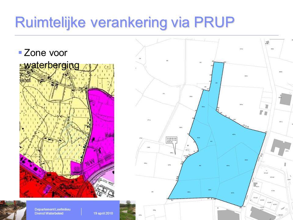 Departement Leefmilieu Dienst Waterbeleid19 april 2010 Ruimtelijke verankering via PRUP  Zone voor waterberging