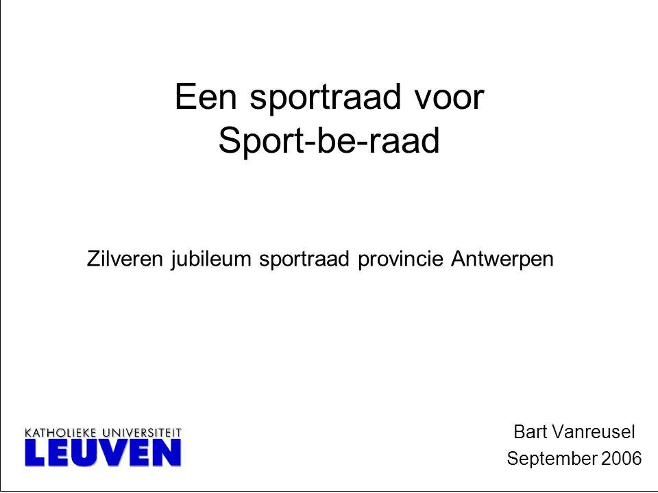 Een sportraad voor Sport-be-raad Bart Vanreusel September 2006 Zilveren jubileum sportraad provincie Antwerpen