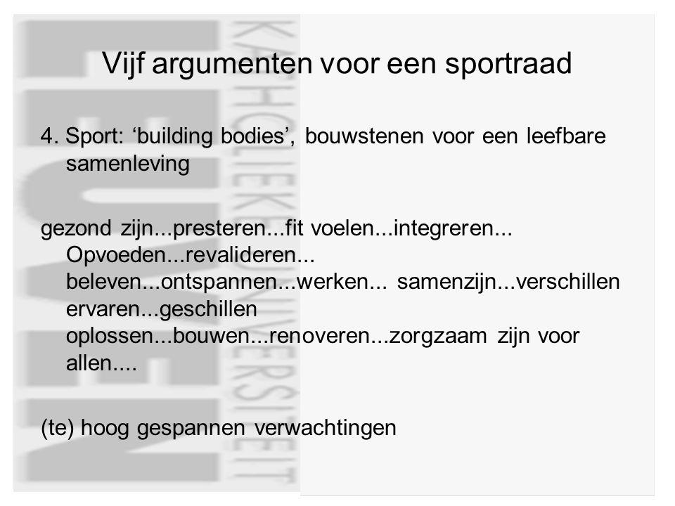 Vijf argumenten voor een sportraad 4. Sport: 'building bodies', bouwstenen voor een leefbare samenleving gezond zijn...presteren...fit voelen...integr