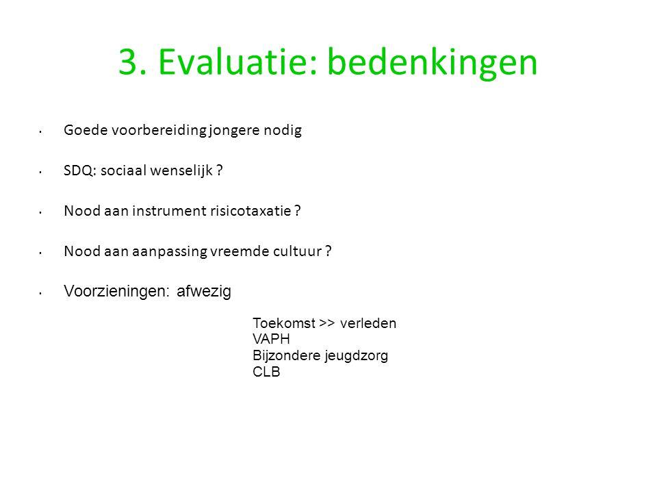 3. Evaluatie: bedenkingen Goede voorbereiding jongere nodig SDQ: sociaal wenselijk ? Nood aan instrument risicotaxatie ? Nood aan aanpassing vreemde c