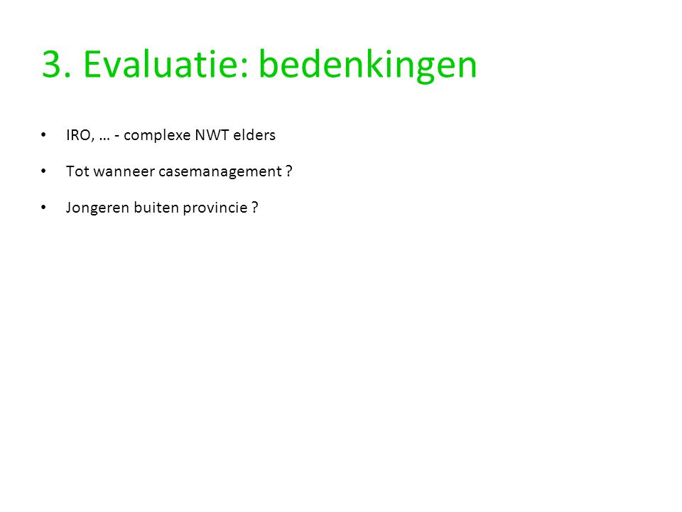 3.Evaluatie: bedenkingen IRO, … - complexe NWT elders Tot wanneer casemanagement .