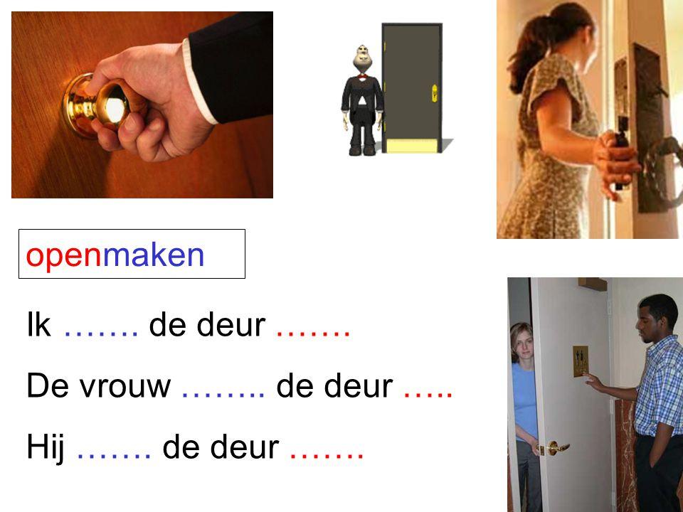 Ik ……. de deur ……. De vrouw …….. de deur ….. Hij ……. de deur …….