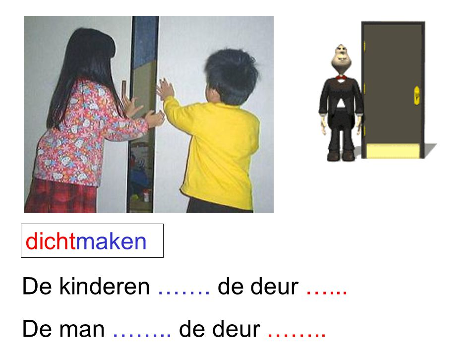 dichtmaken De kinderen ……. de deur …... De man …….. de deur ……..