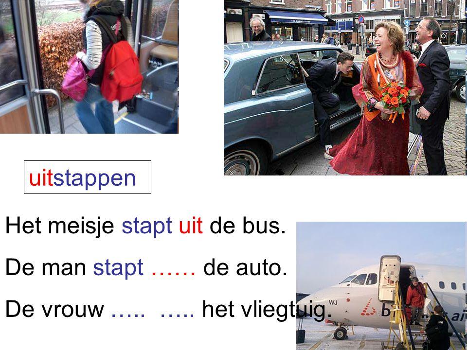 uitstappen Het meisje stapt uit de bus. De man stapt …… de auto. De vrouw ….. ….. het vliegtuig.