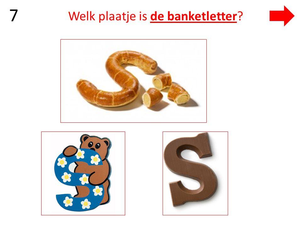 7 Welk plaatje is de banketletter?