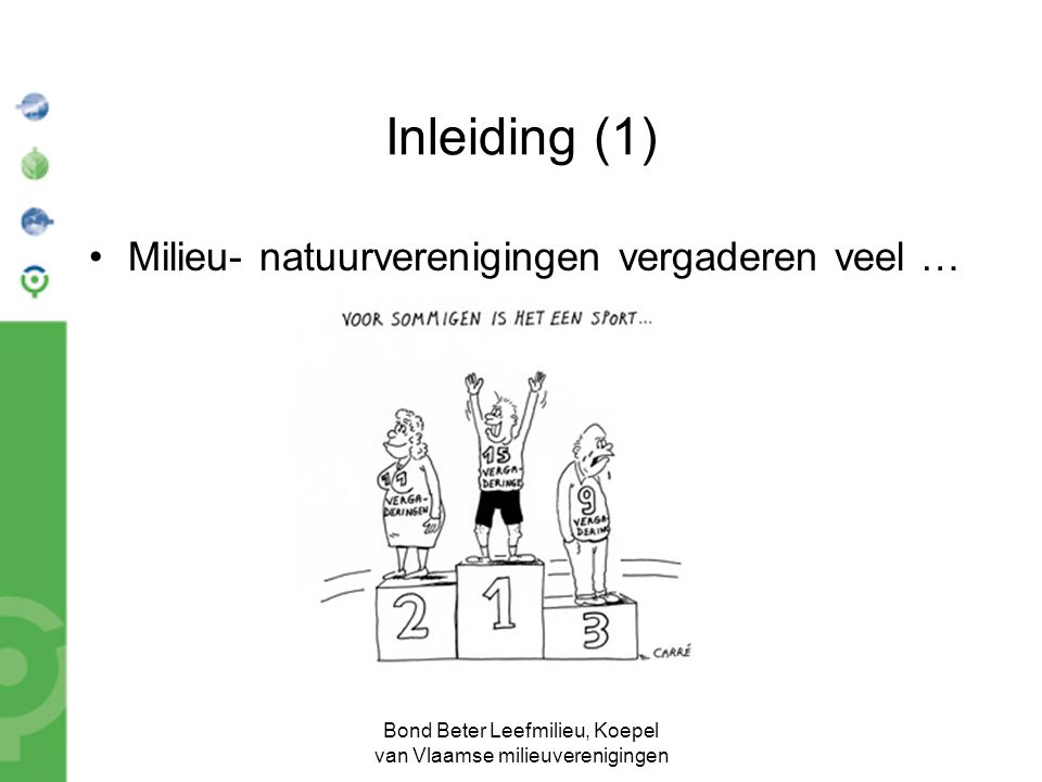 Bond Beter Leefmilieu, Koepel van Vlaamse milieuverenigingen Inleiding (2) Milieu- en natuurverenigingen minder ervaring met netwerking