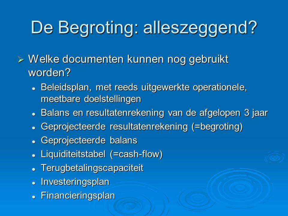 De Begroting: alleszeggend?  Welke documenten kunnen nog gebruikt worden? Beleidsplan, met reeds uitgewerkte operationele, meetbare doelstellingen Be