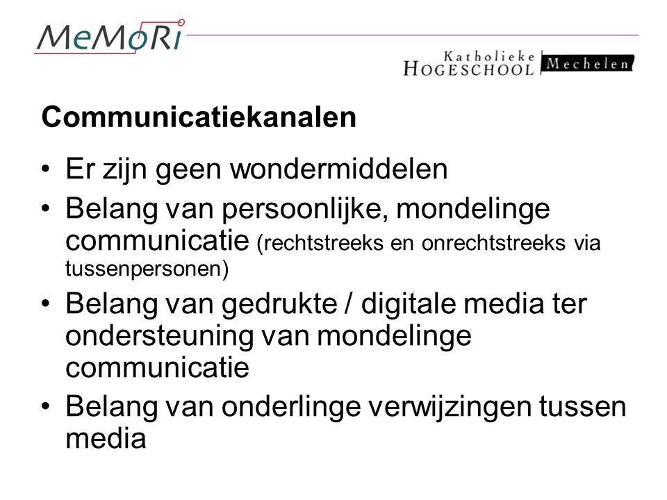 Communicatiekanalen Er zijn geen wondermiddelen Belang van persoonlijke, mondelinge communicatie (rechtstreeks en onrechtstreeks via tussenpersonen) B