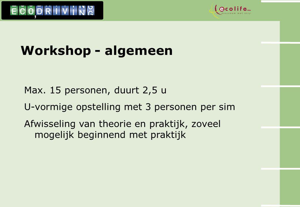 Workshop - algemeen Max. 15 personen, duurt 2,5 u U-vormige opstelling met 3 personen per sim Afwisseling van theorie en praktijk, zoveel mogelijk beg