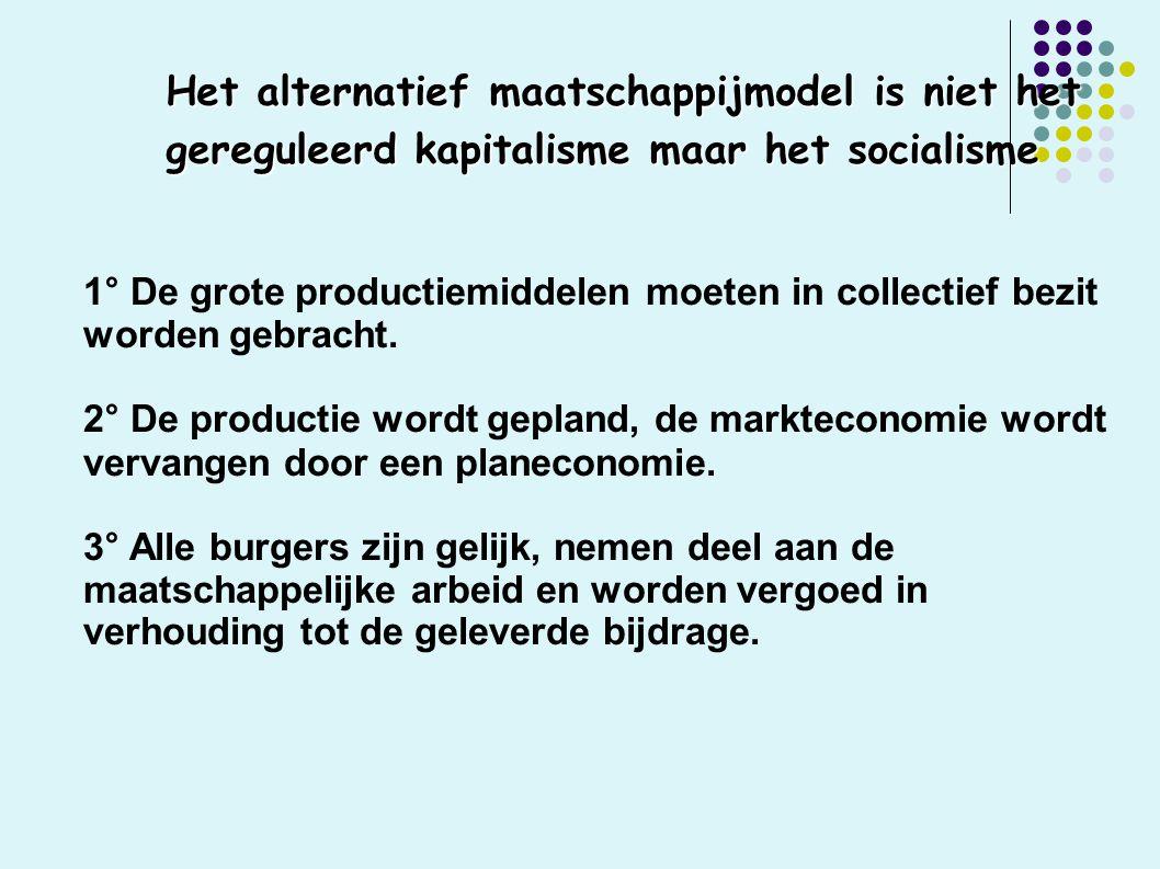 Het alternatief maatschappijmodel is niet het gereguleerd kapitalisme maar het socialisme 1° De grote productiemiddelen moeten in collectief bezit worden gebracht.