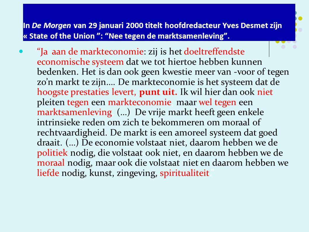 In De Morgen van 29 januari 2000 titelt hoofdredacteur Yves Desmet zijn « State of the Union : Nee tegen de marktsamenleving .