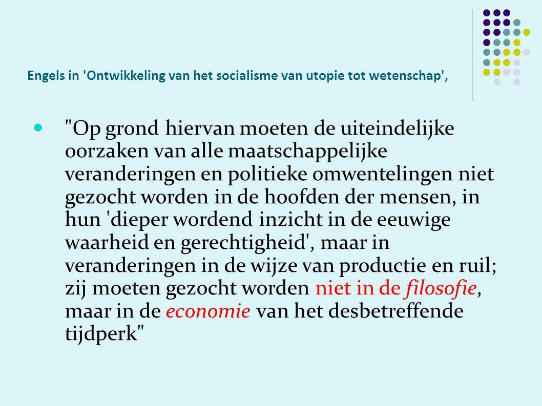 Karl Marx in Voorwoord tot Zur Kritik der politischen ökonomie Met de verandering van de economische grondslag ondergaat de gehele reusachtige bovenbouw een in mindere of meerder mate snelle ingrijpende verandering.