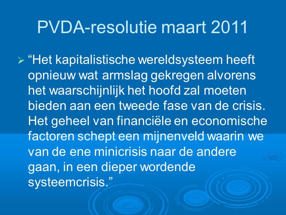 PVDA-resolutie maart 2011  Het kapitalistische wereldsysteem heeft opnieuw wat armslag gekregen alvorens het waarschijnlijk het hoofd zal moeten bieden aan een tweede fase van de crisis.