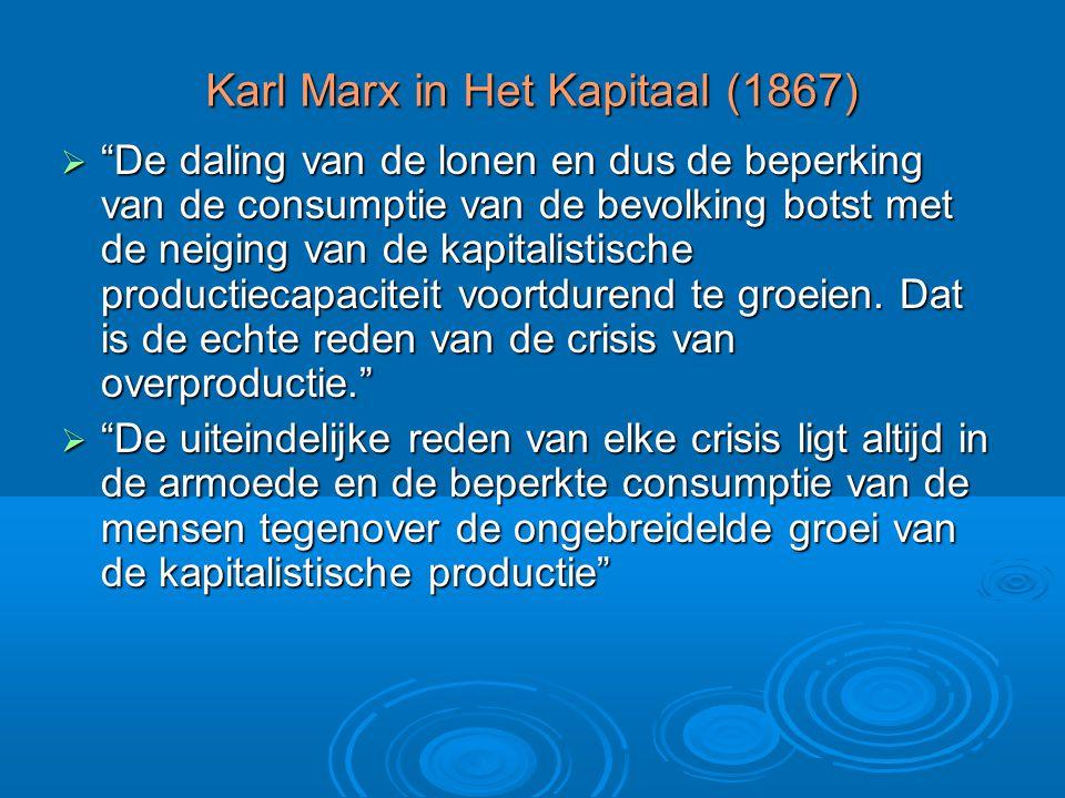 Karl Marx in Het Kapitaal (1867)  De daling van de lonen en dus de beperking van de consumptie van de bevolking botst met de neiging van de kapitalistische productiecapaciteit voortdurend te groeien.