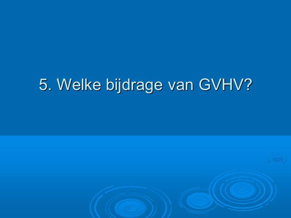 5. Welke bijdrage van GVHV