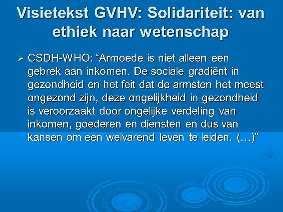Visietekst GVHV: Solidariteit: van ethiek naar wetenschap  CSDH-WHO: Armoede is niet alleen een gebrek aan inkomen.