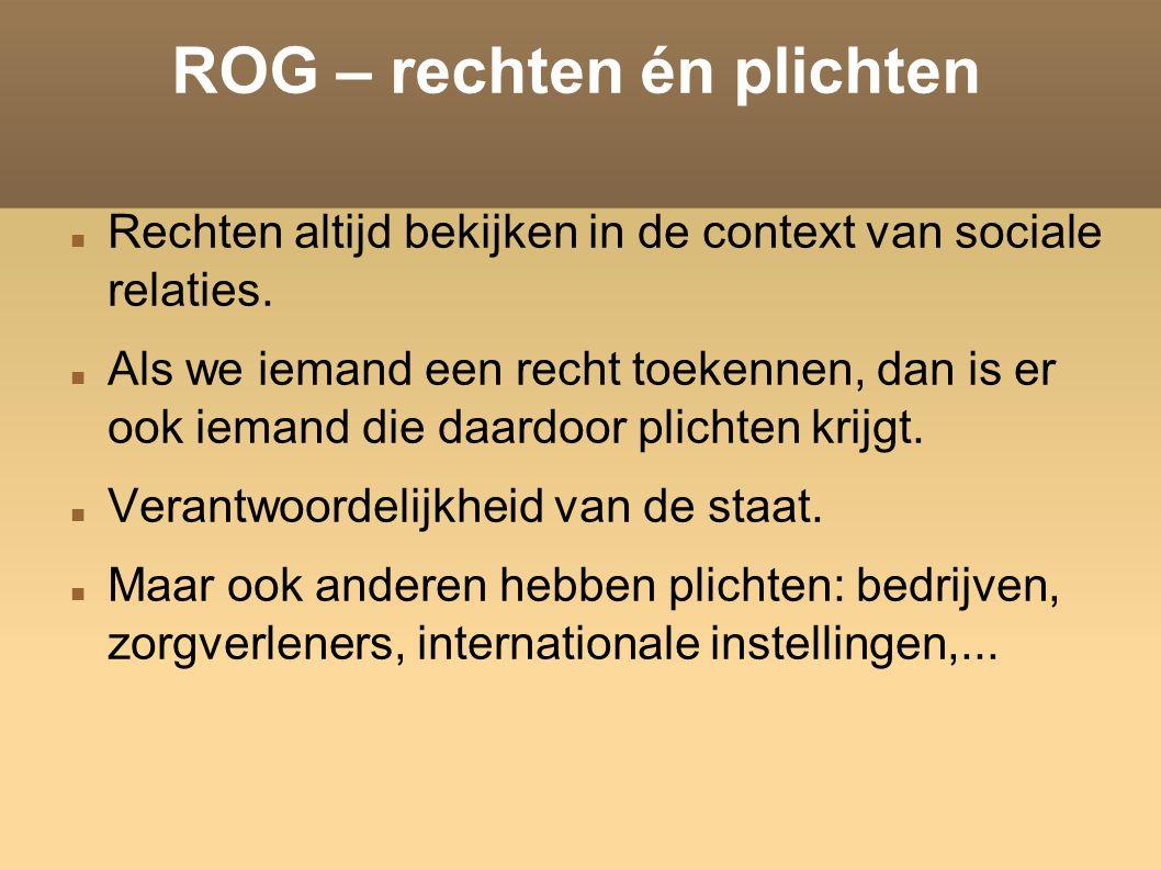 ROG – rechten én plichten Rechten altijd bekijken in de context van sociale relaties.