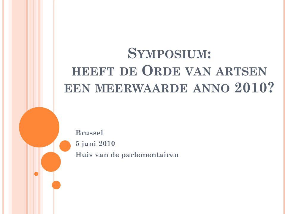S YMPOSIUM : HEEFT DE O RDE VAN ARTSEN EEN MEERWAARDE ANNO 2010.