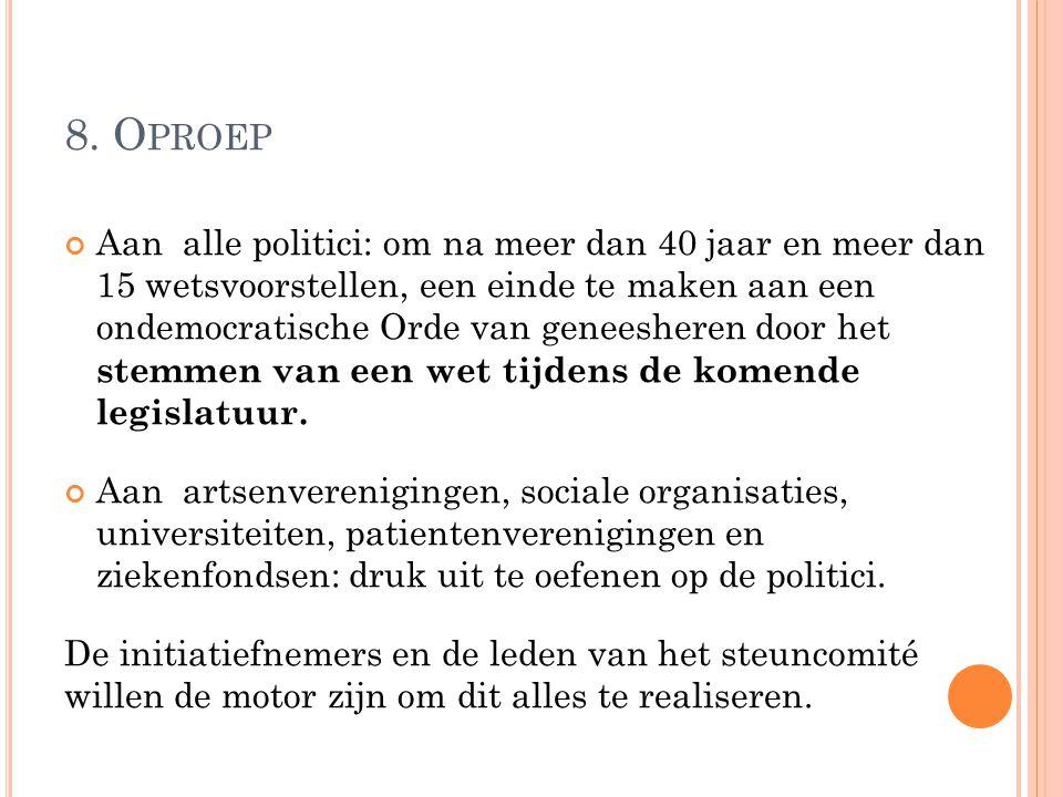 8. O PROEP Aan alle politici: om na meer dan 40 jaar en meer dan 15 wetsvoorstellen, een einde te maken aan een ondemocratische Orde van geneesheren d