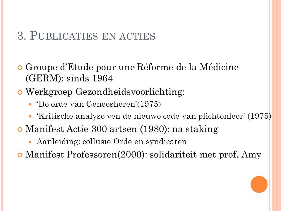 3. P UBLICATIES EN ACTIES Groupe d'Etude pour une Réforme de la Médicine (GERM): sinds 1964 Werkgroep Gezondheidsvoorlichting: 'De orde van Geneeshere