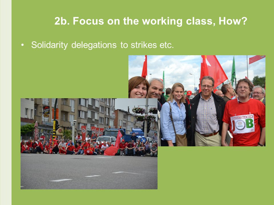 2b. Focus on the working class, How Solidarity delegations to strikes etc.