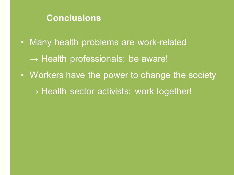 Conclusions Many health problems are work-related → Health professionals: be aware.