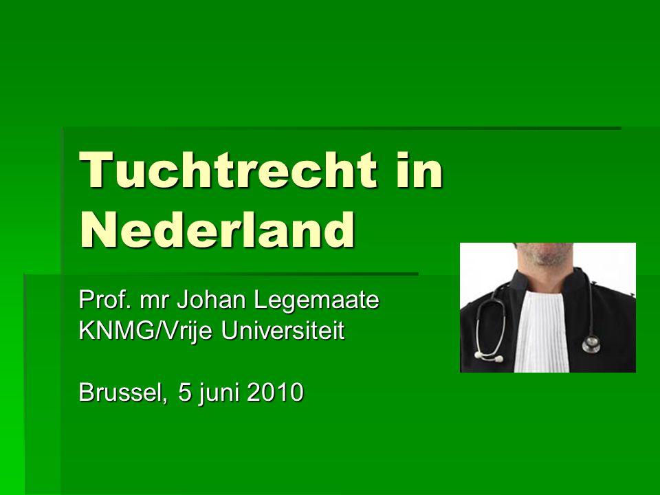 Tuchtrecht in Nederland Prof. mr Johan Legemaate KNMG/Vrije Universiteit Brussel, 5 juni 2010