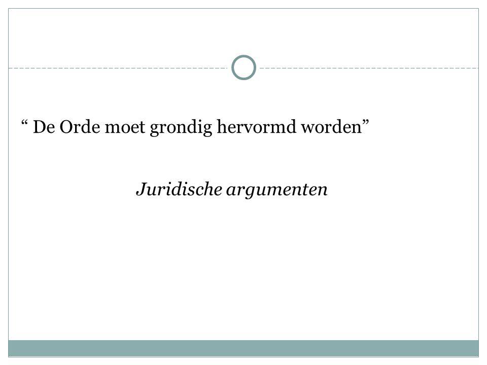 """"""" De Orde moet grondig hervormd worden"""" Juridische argumenten"""