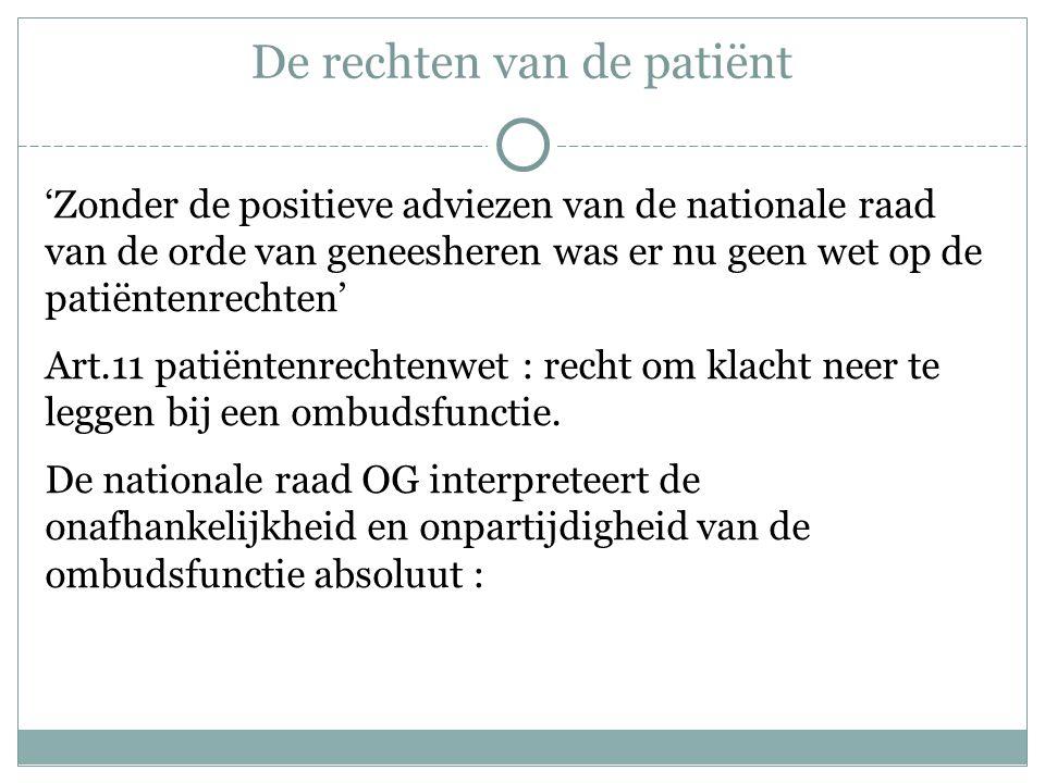 De rechten van de patiënt 'Zonder de positieve adviezen van de nationale raad van de orde van geneesheren was er nu geen wet op de patiëntenrechten' Art.11 patiëntenrechtenwet : recht om klacht neer te leggen bij een ombudsfunctie.