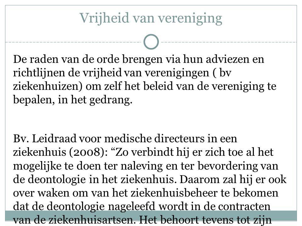 Vrijheid van vereniging De raden van de orde brengen via hun adviezen en richtlijnen de vrijheid van verenigingen ( bv ziekenhuizen) om zelf het belei