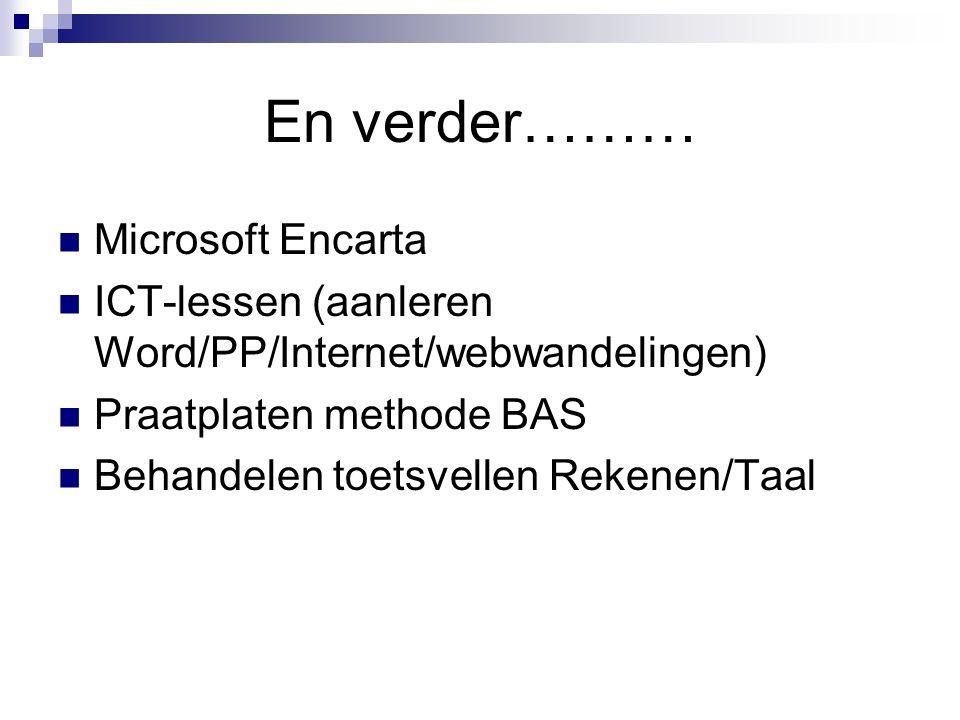 En verder……… Microsoft Encarta ICT-lessen (aanleren Word/PP/Internet/webwandelingen) Praatplaten methode BAS Behandelen toetsvellen Rekenen/Taal