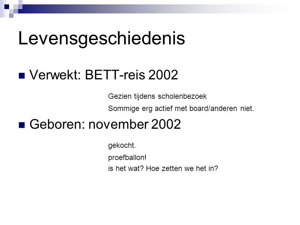 Levensgeschiedenis Verwekt: BETT-reis 2002 Gezien tijdens scholenbezoek Sommige erg actief met board/anderen niet. Geboren: november 2002 gekocht. pro