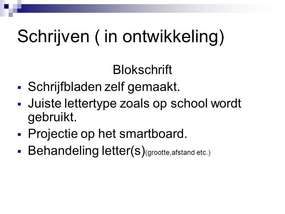 Schrijven ( in ontwikkeling) Blokschrift  Schrijfbladen zelf gemaakt.  Juiste lettertype zoals op school wordt gebruikt.  Projectie op het smartboa