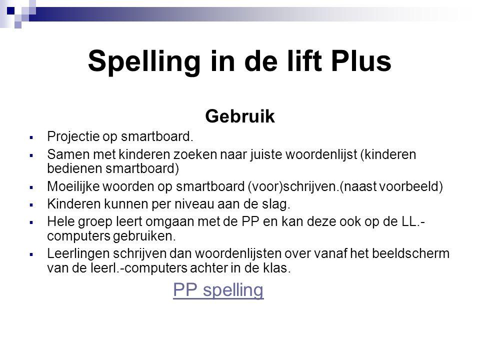 Spelling in de lift Plus Gebruik  Projectie op smartboard.  Samen met kinderen zoeken naar juiste woordenlijst (kinderen bedienen smartboard)  Moei