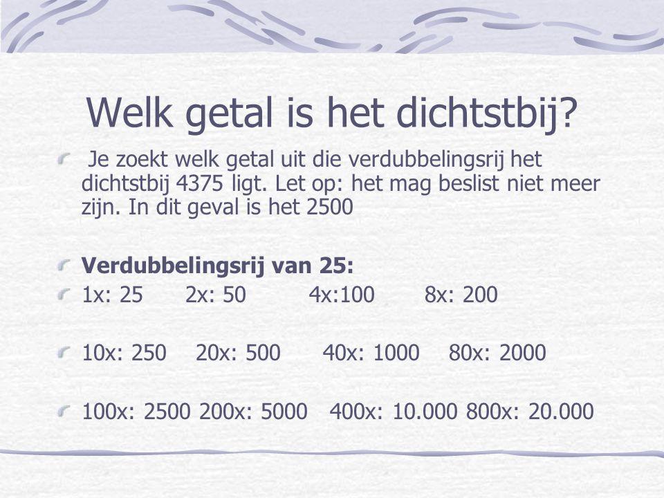 Stap 3: noteren en aftrekken 4375:25 4375 2500 – 1875 Je houdt 1875 over; ga terug naar je verdubbelingsrij en zoek het getal dat hier het dichtstbij ligt (maar niet hoger!) Dat is 1000.