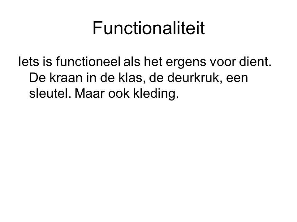 Functionaliteit Iets is functioneel als het ergens voor dient.