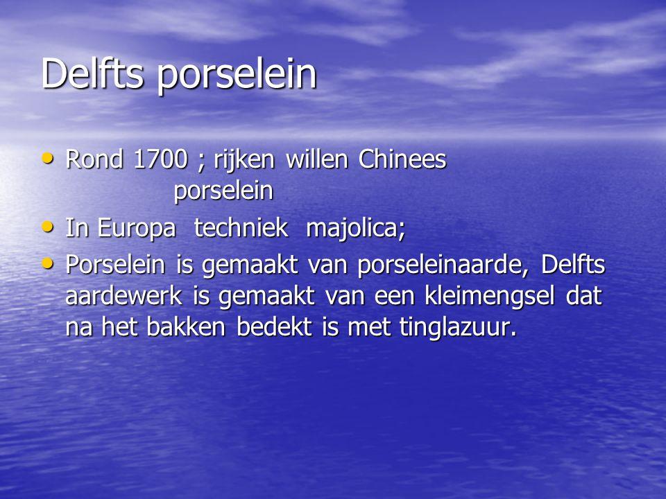 Delfts porselein Rond 1700 ; rijken willen Chinees porselein Rond 1700 ; rijken willen Chinees porselein In Europa techniek majolica; In Europa techni