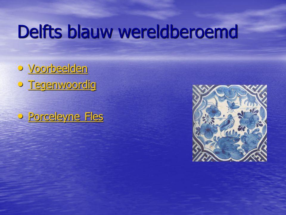 Delfts blauw wereldberoemd Voorbeelden Voorbeelden Voorbeelden Tegenwoordig Tegenwoordig Tegenwoordig Porceleyne Fles Porceleyne Fles Porceleyne Fles