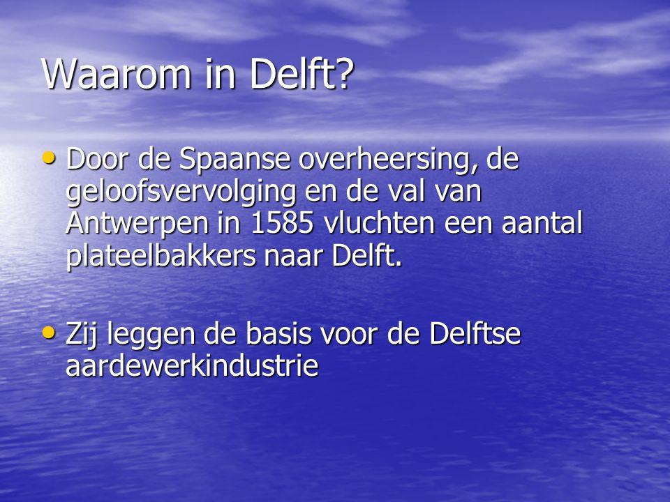 Waarom in Delft? Door de Spaanse overheersing, de geloofsvervolging en de val van Antwerpen in 1585 vluchten een aantal plateelbakkers naar Delft. Doo