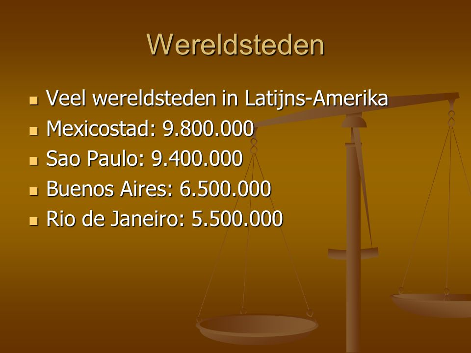 Wereldsteden Veel wereldsteden in Latijns-Amerika Veel wereldsteden in Latijns-Amerika Mexicostad: 9.800.000 Mexicostad: 9.800.000 Sao Paulo: 9.400.00