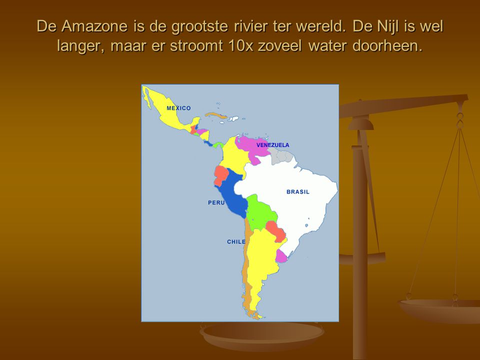De Amazone is de grootste rivier ter wereld. De Nijl is wel langer, maar er stroomt 10x zoveel water doorheen.