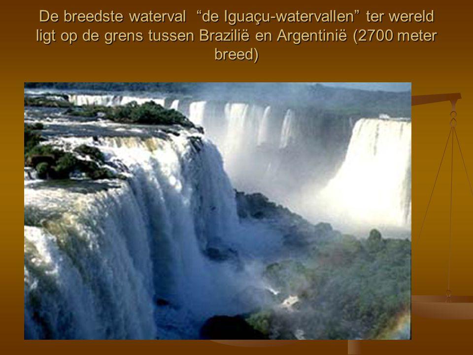 """De breedste waterval """"de Iguaçu-watervallen"""" ter wereld ligt op de grens tussen Brazilië en Argentinië (2700 meter breed)"""