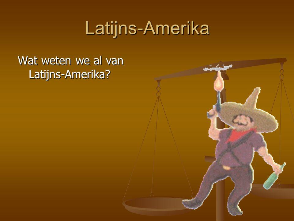 Latijns-Amerika Wat weten we al van Latijns-Amerika?