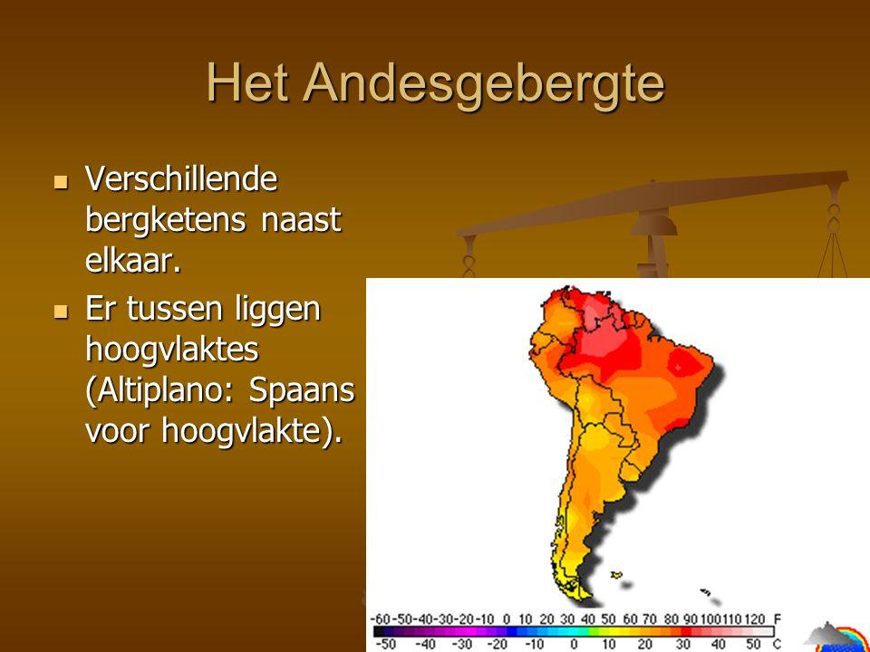 Het Andesgebergte Verschillende bergketens naast elkaar. Verschillende bergketens naast elkaar. Er tussen liggen hoogvlaktes (Altiplano: Spaans voor h