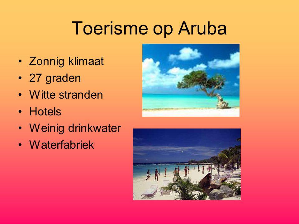 Toerisme op Aruba Zonnig klimaat 27 graden Witte stranden Hotels Weinig drinkwater Waterfabriek