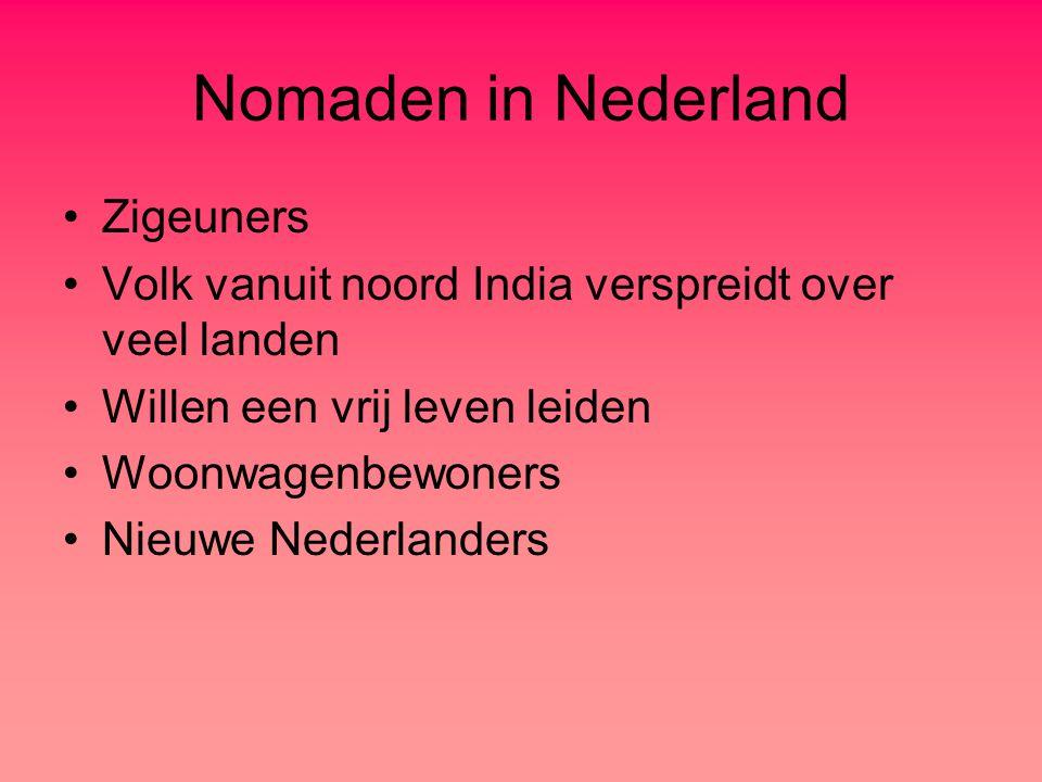 Nomaden in Nederland Zigeuners Volk vanuit noord India verspreidt over veel landen Willen een vrij leven leiden Woonwagenbewoners Nieuwe Nederlanders