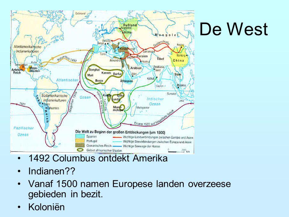 De West 1492 Columbus ontdekt Amerika Indianen?? Vanaf 1500 namen Europese landen overzeese gebieden in bezit. Koloniën