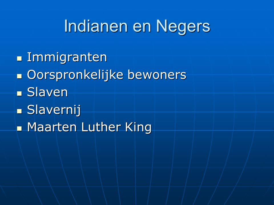 Indianen en Negers Immigranten Immigranten Oorspronkelijke bewoners Oorspronkelijke bewoners Slaven Slaven Slavernij Slavernij Maarten Luther King Maa