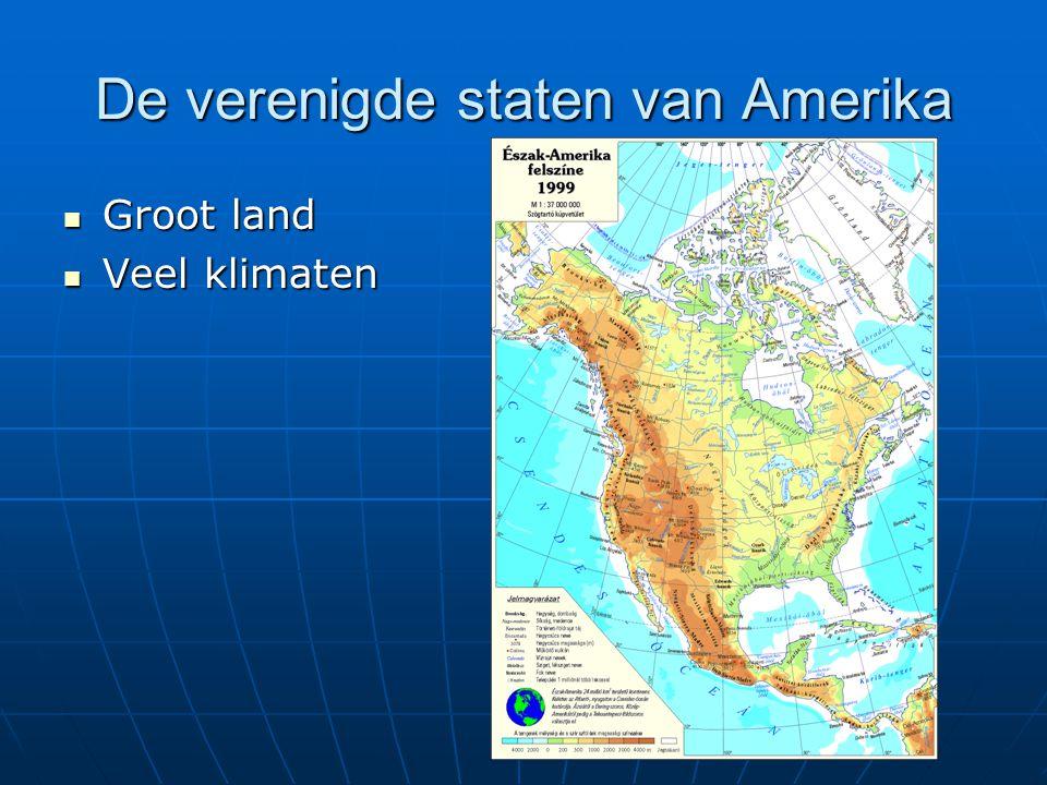 De verenigde staten van Amerika Groot land Groot land Veel klimaten Veel klimaten